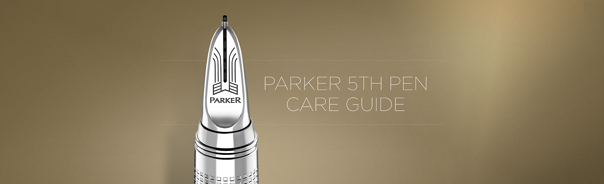 Parker 5th Pen Care Guide